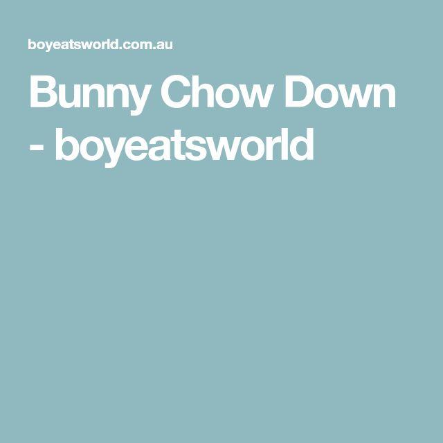 Bunny Chow Down - boyeatsworld