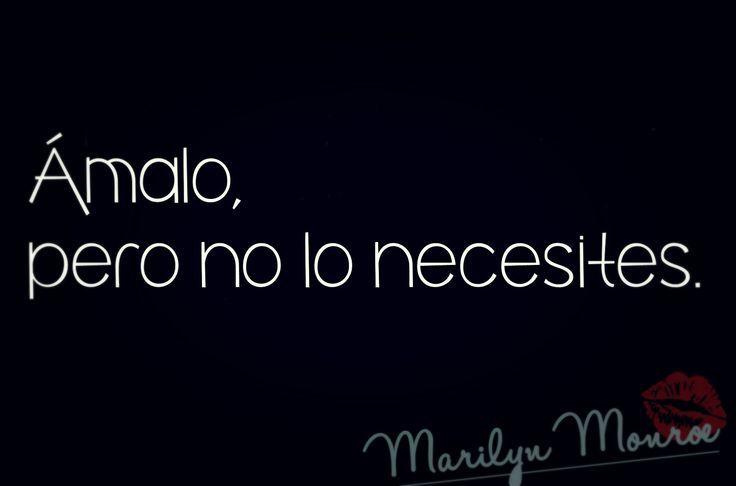 Te quiero libre, así es mejor amar amor. Marilyn Monroe.