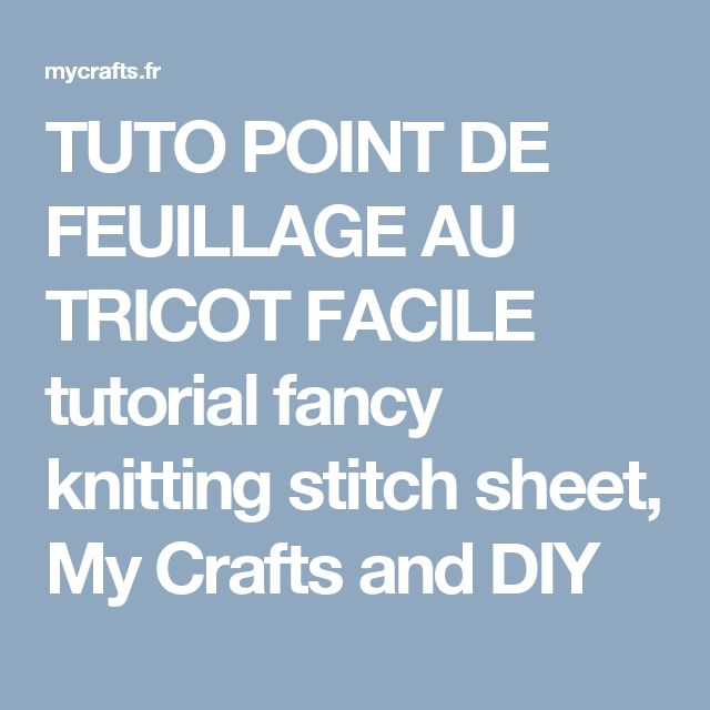 TUTO POINT DE FEUILLAGE AU TRICOT FACILE tutorial fancy knitting stitch sheet, My Crafts and DIY