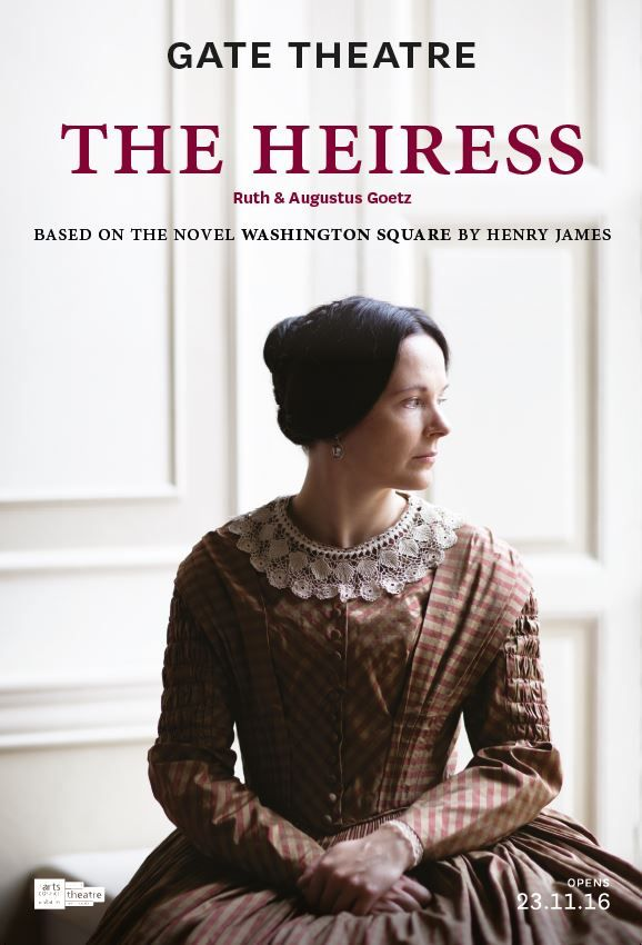 The Heiress  by Ruth and Augustus Goetz  Based on the novel Washington Square by Henry James