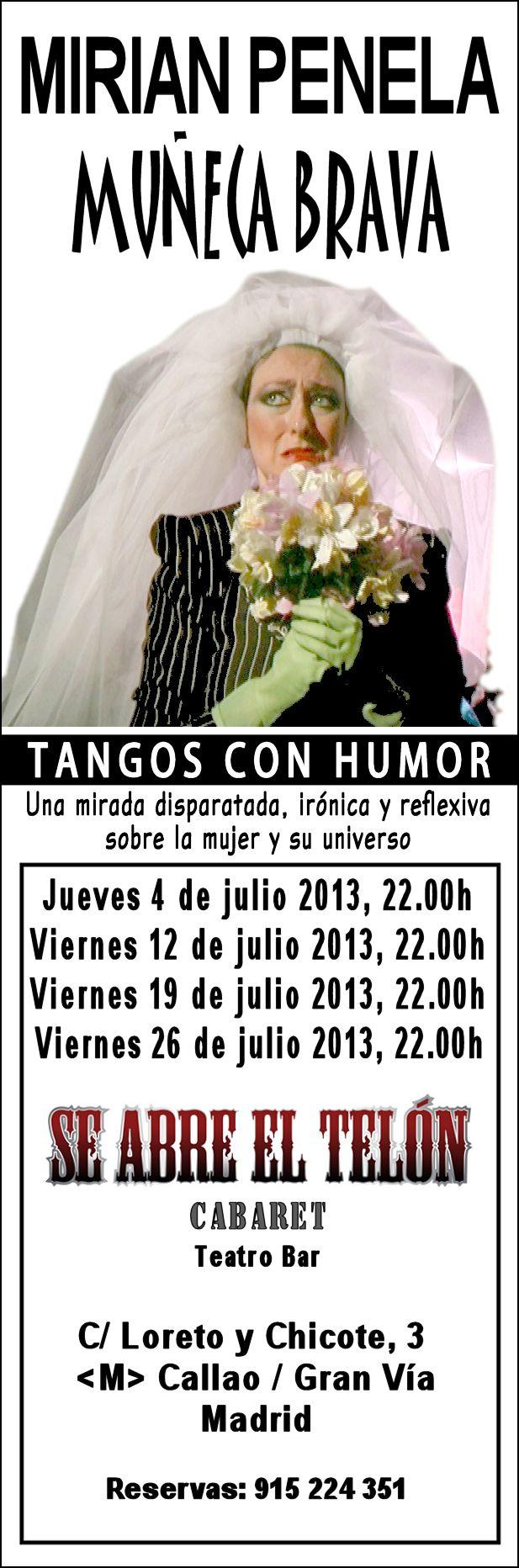 ÚLTIMAS FUNCIONES DE MUÑECA BRAVA EN MADRID  Jueves 4 de julio, a las 22.30h Viernes 12 de julio, a las 22.30h Viernes 19 de julio, a las 22.30h Viernes 26 de julio, a las 22.30h  Espectáculo de Tangos con humor.  Para reír y emocionarse con este show de Teatro-Cabaret de MIRIAN PENELA y su batallón de mujeres: la casada, la solterona, la fea, la gorda, la loca, la abandonada...  Reservas al teléfono (+)34 91 522 43 51  La cita es en Se Abre El Telón Cabaret: Calle Loreto y Chicote, 3…