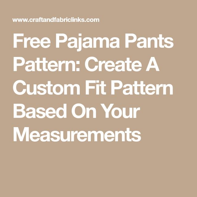 Free Pajama Pants Pattern: Create A Custom Fit Pattern Based On Your Measurements