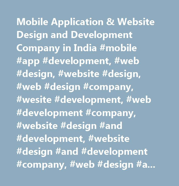 Mobile Application & Website Design and Development Company in India #mobile #app #development, #web #design, #website #design, #web #design #company, #wesite #development, #web #development #company, #website #design #and #development, #website #design #and #development #company, #web #design #and #development, #mobile #application #development #company, #hire #mobile #app #developer, #hire #web #desinger, #hire #web #developer…