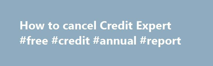 How to cancel Credit Expert #free #credit #annual #report http://credit.remmont.com/how-to-cancel-credit-expert-free-credit-annual-report/  #credit expert cancel # Step 1 Call Experian's free number (0800 052 5216). Call this number to cancel your membership. Read More...The post How to cancel Credit Expert #free #credit #annual #report appeared first on Credit.