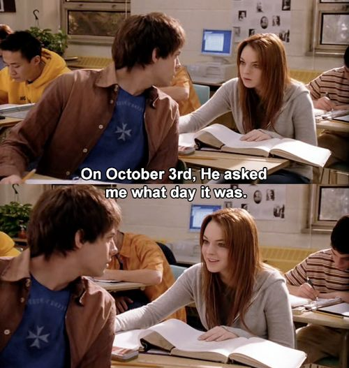 It's October 3rd!    MEAN GIRLS =)