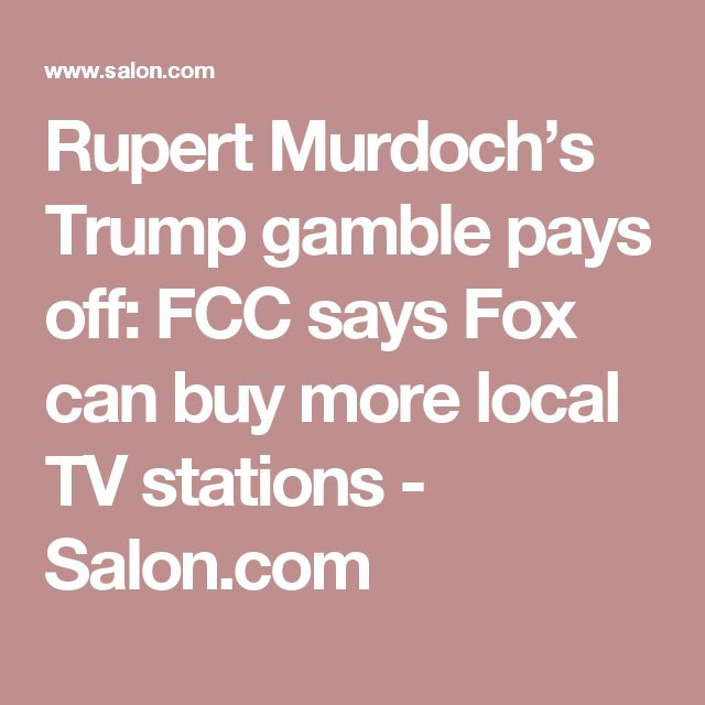 Rupert Murdoch's Trump gamble pays off: FCC says Fox can buy more local TV stations - Salon.com