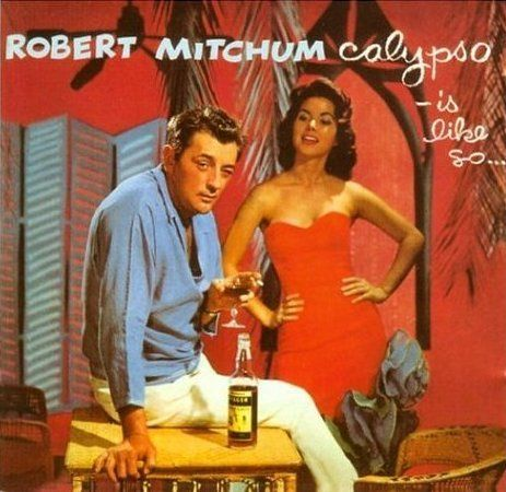 Robert Mitchum had a thing for calypso music… 1957.