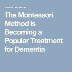 The Montessori Method is Becoming a Popular Treatment for Dementia