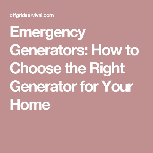 Emergency Generators: How to Choose the Right Generator for Your Home