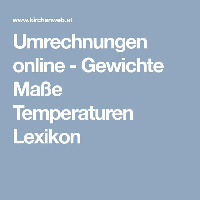 Umrechnungen online - Gewichte Maße Temperaturen Lexikon