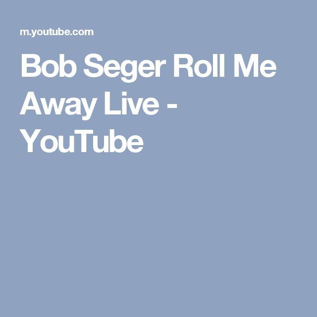 Bob Seger Roll Me Away Live - YouTube