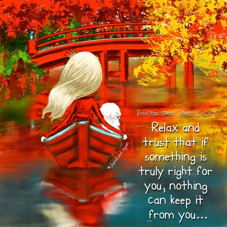 Relax and trust that if something is truly right for you, nothing can keep it from you. By Princess Sassy Pants & Co.