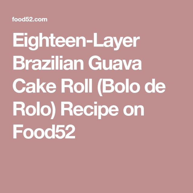 Eighteen-Layer Brazilian Guava Cake Roll (Bolo de Rolo) Recipe on Food52