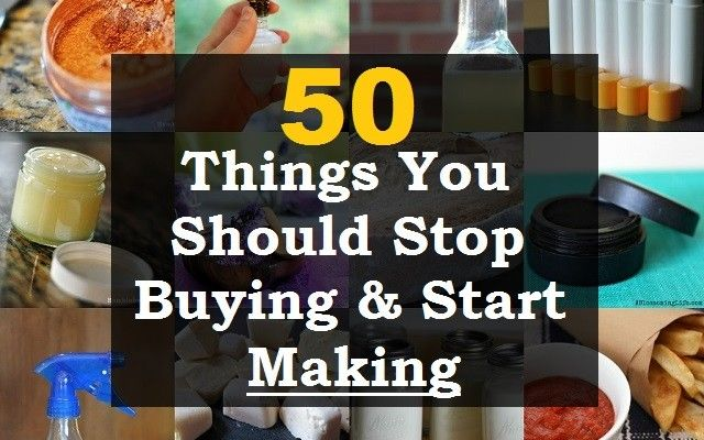 50 things you should stop buying and start making - DIY tutorials for things you can make at home
