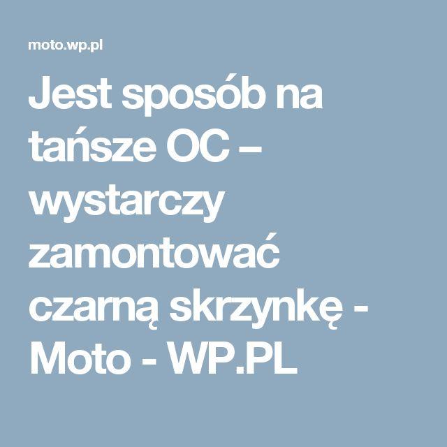 Jest sposób na tańsze OC – wystarczy zamontować czarną skrzynkę - Moto - WP.PL