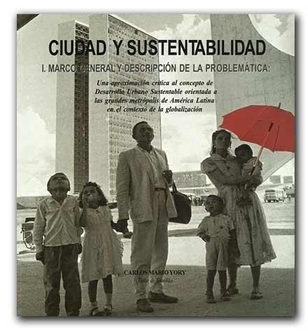 Ciudad y sustentabilidad I – Carlos Mario Yory – Universidad Piloto de Colombia http://www.librosyeditores.com/tiendalemoine/arquitectura-y-urbanismo/1021-ciudad-sustentabilidad-i-marco-gnral-descripcion-problematica.html  Editores y distribuidores