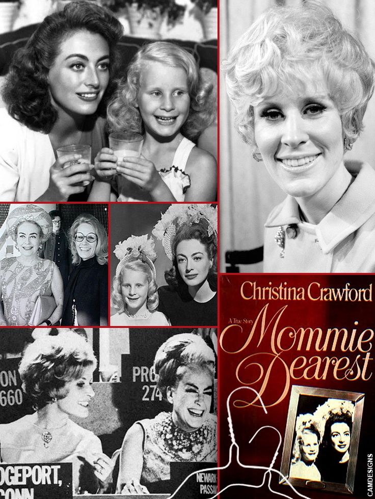 "Christina Crawford (born June 11, 1939) is an American writer & actress, best known as the author of Mommie Dearest, an exposé of alleged child abuse by her mother, actress Joan Crawford. After Joan Crawford died in 1977, Christina and her brother Christopher learned that they had been disinherited by their mother in her USD $ 2 million will ""for reasons which are well-known to them"". In 1978 Crawford wrote the best-selling book Mommie Dearest (the film with Faye Dunnaway was released in…"