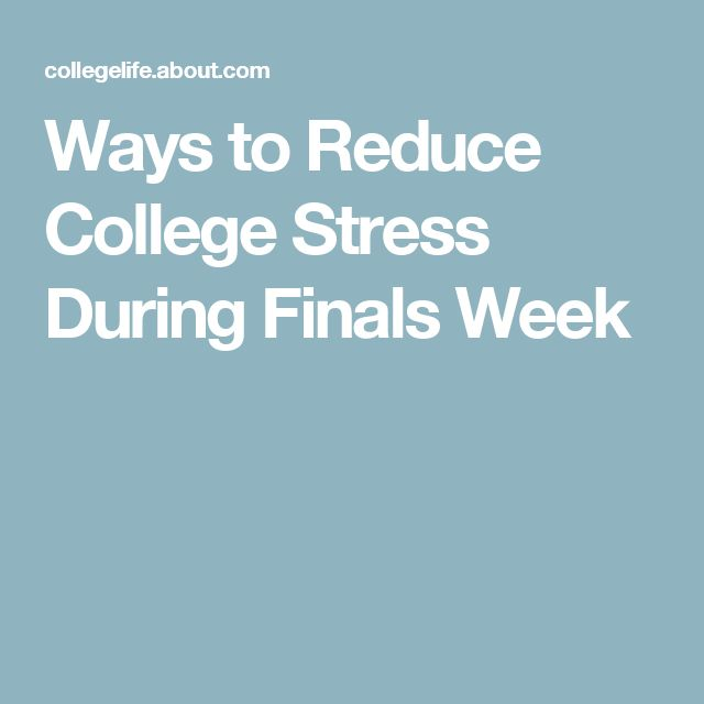 Ways to Reduce College Stress During Finals Week