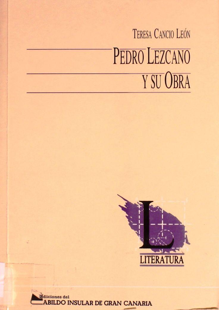 Pedro Lezcano y su obra / Teresa Cancio León. http://absysnetweb.bbtk.ull.es/cgi-bin/abnetopac01?TITN=110045