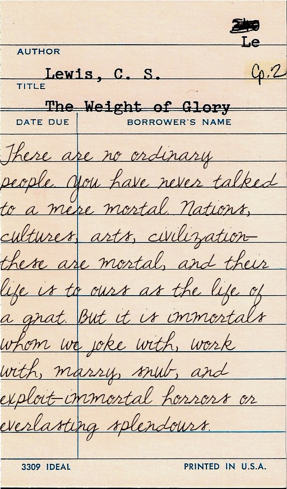 """You have never met a mere mortal."" The Weight of Glory"