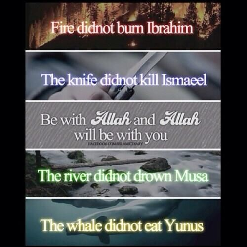 Be with Allah and Allah will be with you..