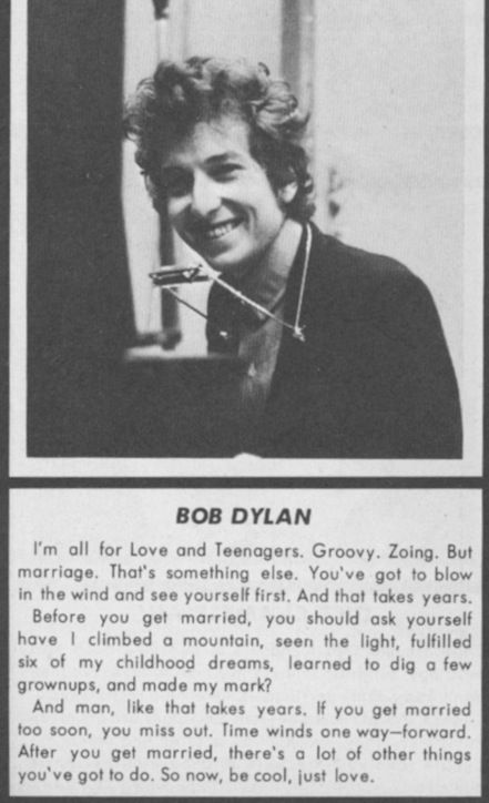 ask me about marriage, I'll refer you to the wise words of Bob Dylan.