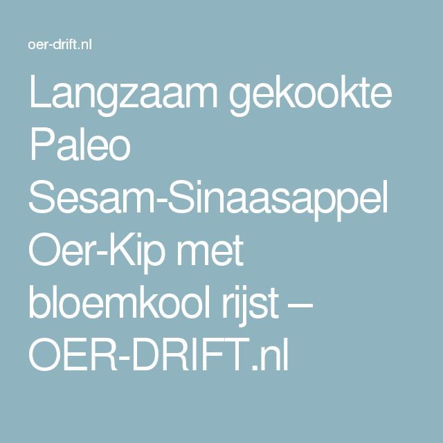 Langzaam gekookte Paleo Sesam-Sinaasappel Oer-Kip met bloemkool rijst – OER-DRIFT.nl