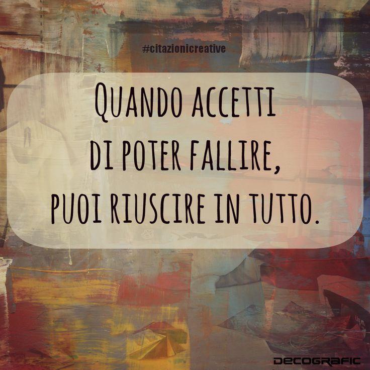 """""""Quando accetti di poter fallire, puoi riuscire in tutto"""" #citazionicreative #citazioni #DecograficGenova www.decografic.com"""