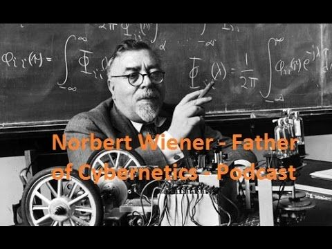 Podcast: Norbert Wiener - Father of Cybernetics