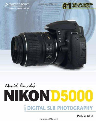 David Busch's Nikon D5000 Guide to Digital SLR Photography