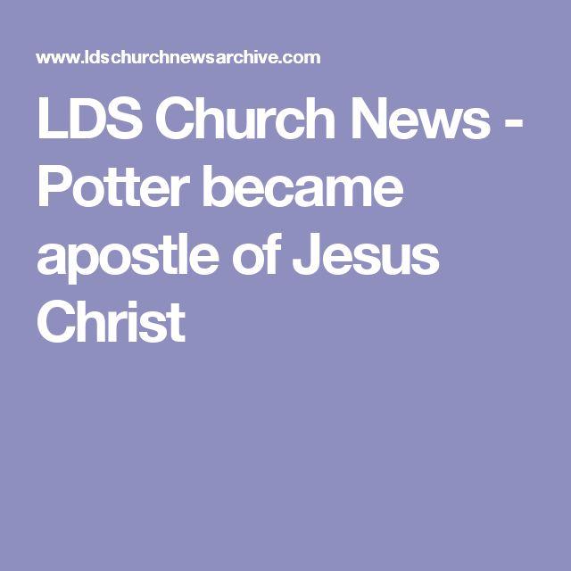 LDS Church News - Potter became apostle of Jesus Christ