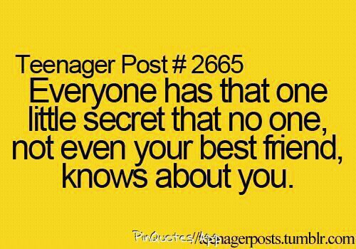 Teenager post.. I have many..