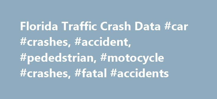 Florida Traffic Crash Data #car #crashes, #accident, #pededstrian, #motocycle #crashes, #fatal #accidents http://invest.nef2.com/florida-traffic-crash-data-car-crashes-accident-pededstrian-motocycle-crashes-fatal-accidents/  # Florida Traffic Accidents Florida Traffic Accidents Summary of Florida Traffic Crashes Below is a summary of the traffic accidents in Florida, the number of drivers involved, fatal traffic accidents, alcohol related crashes, and accidents involving pedestrians…