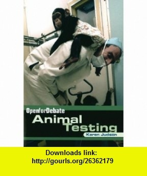 Animal Testing (Open for Debate) (9780761418825) Karen Judson , ISBN-10: 0761418822  , ISBN-13: 978-0761418825 ,  , tutorials , pdf , ebook , torrent , downloads , rapidshare , filesonic , hotfile , megaupload , fileserve