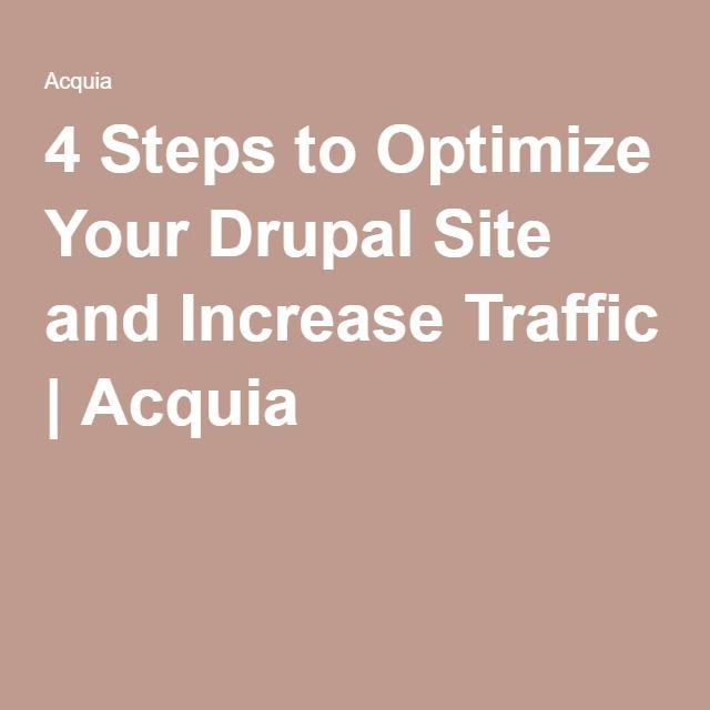 4 Steps to Optimize Your Drupal Site and Increase Traffic | Acquia