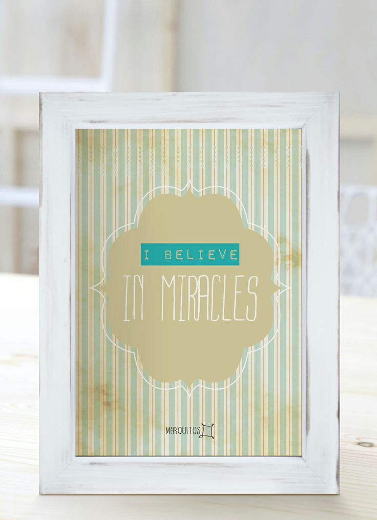 I believe in miracles.  [Cuadros con frases]