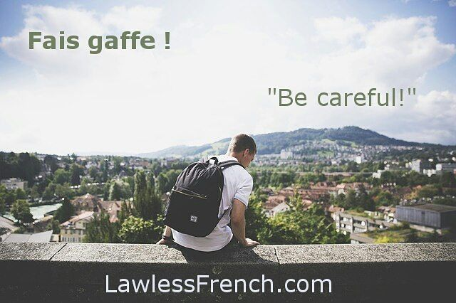 Fais gaffe ! Be careful, watch out! #learnfrench #fle
