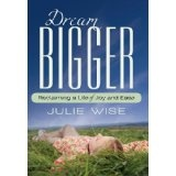 Dream BIGGER: Reclaiming a Life of Joy and Ease (Paperback)By Julie Wise