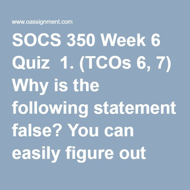 SOCS 350 Week 6 Quiz  1. (TCOs 6, 7) Why is the following statement false? You can easily figure out how to communicate with your coworkers as long as you know their ethnicity.  2. (TCOs 6, 7) Millennial workers (1980–2000) tend to be motivated by  3. (TCOs 6, 7) The term white privilege means that  4. (TCOs 4, 7) Something that can generate ethnocentric responses or defensive reactions, such as voice, appearance, attitude, or behavior, is called _________.  5. (TCOs 4, 7) Time and manners…