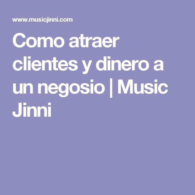 Como atraer clientes y dinero a un negosio | Music Jinni