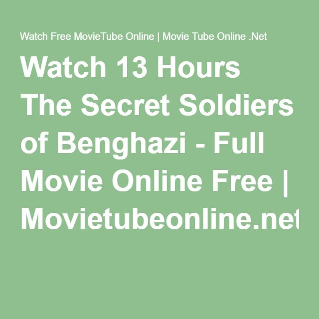 Watch 13 Hours The Secret Soldiers of Benghazi - Full Movie Online Free | Movietubeonline.net