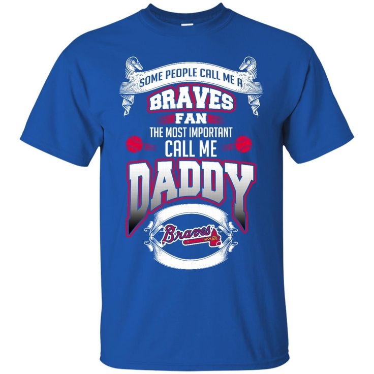 Father s Day Atlanta Braves Shirts Call Me Braves Fan Call Me Daddy T shirts Hoodies Sweatshirts