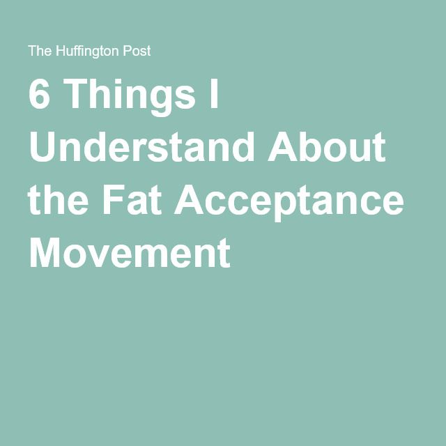 fat acceptance movement In the same respect, people are trying to make the point that there shouldn't be a fat acceptance movement for the same reasons people keep trying to move the goalposts on this debate and say that obese people shouldn't be fat shamed.