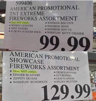 You're gonna stand there and own a firework stand, and tell me you dont have any...