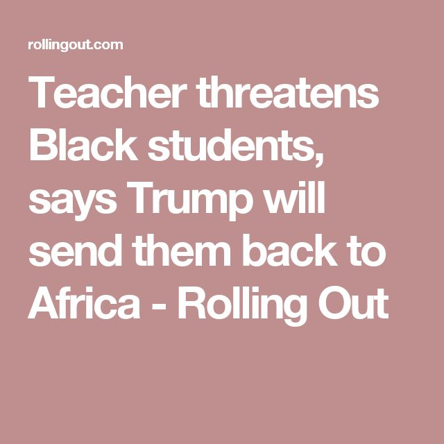 Teacher threatens Black students, says Trump will send them back to Africa - Rolling Out