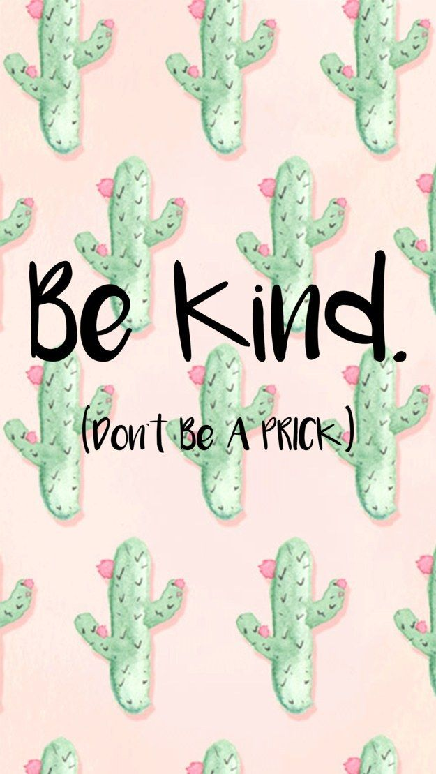 Be Kind. (Don't Be a Prick)   12 Free Phone Wallpapers To Inspire Your Summer