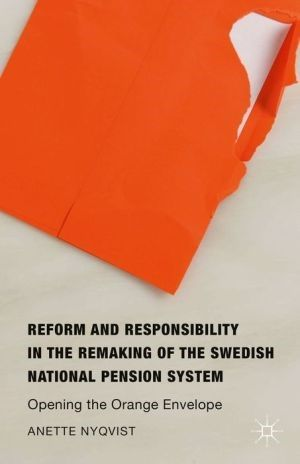 Reform and Responsibility in the Remaking of the Swedish National Pension System: Opening the Orange Envelope