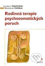 Rodinna terapie psychosomatickych poruch (Ludmila Trapkova, Vladislav Chvala)