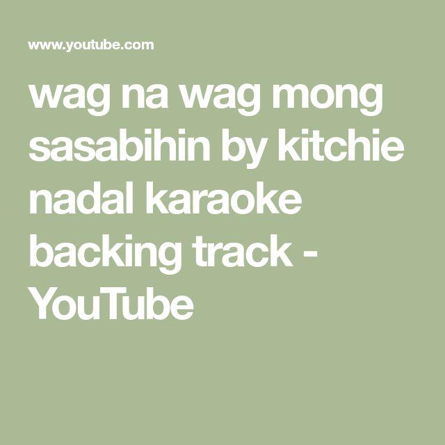 wag na wag mong sasabihin by kitchie nadal karaoke backing track - YouTube