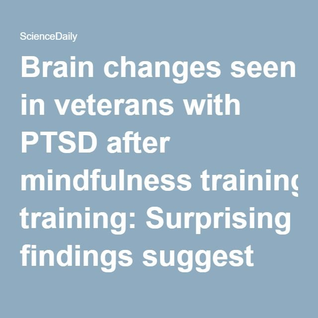 Brain changes seen in veterans with PTSD after mindfulness training: Surprising findings suggest promise of mind-body techniques; more study needed -- ScienceDaily